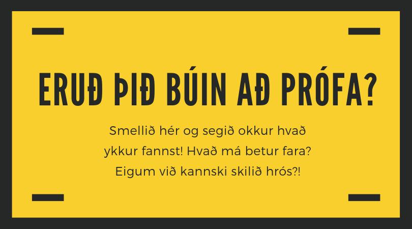 Eruð þið búin að prófa?